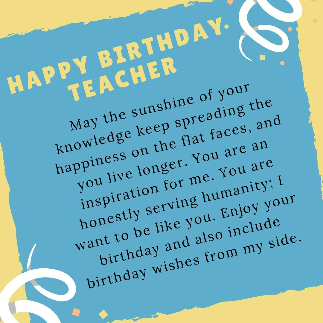 Happy Birthday Teacher may the sunshine of your knowledge beautiful quote for beautiful teacher