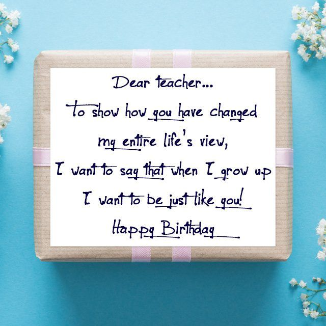 Happy Birthday dear Teacher to show how you have changed lovely wishes greetings