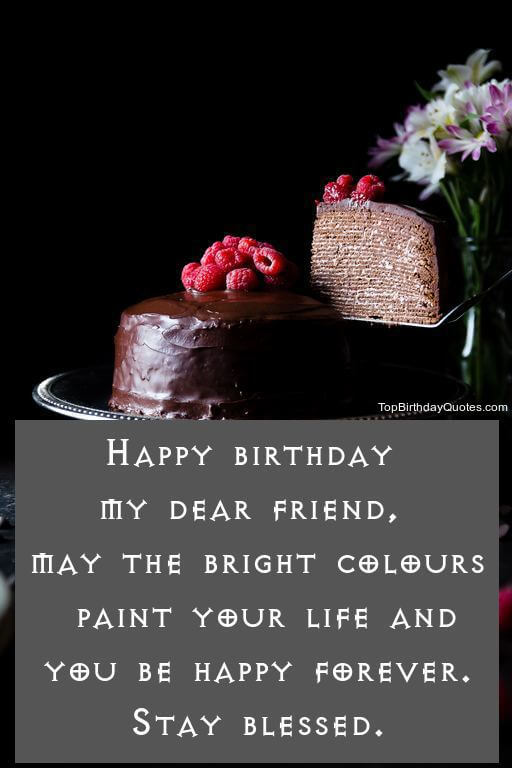 Happy Birthday my dear Friend, may the bright best blessings and quotes wishes to you