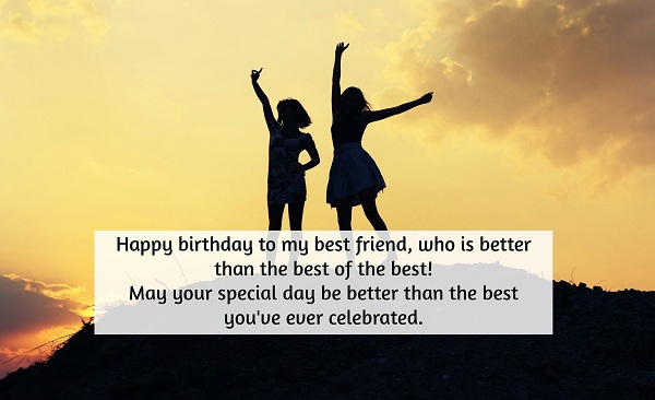 Happy Birthday to  my Best Friend who is better than the best celebration message wishes to you