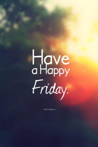 Have A Happy Friday Friday Quotes