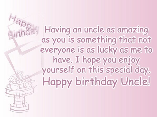 Having an uncle as amazing as you is something Happy Birthday Uncle pretty cool blessing message wishes