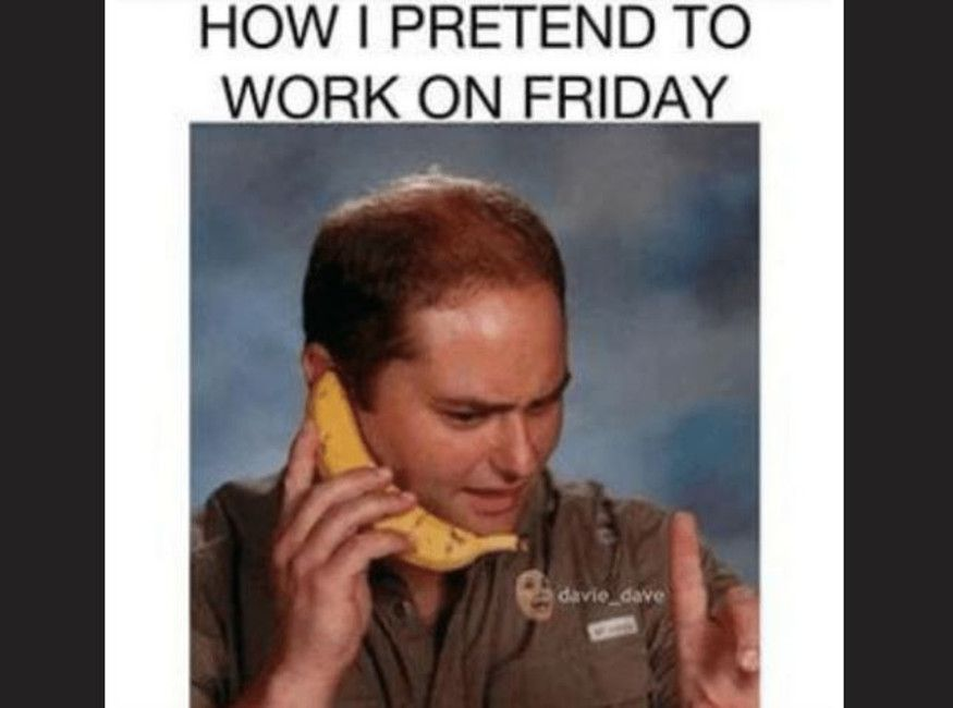 How I Pretend To Work Friday Meme