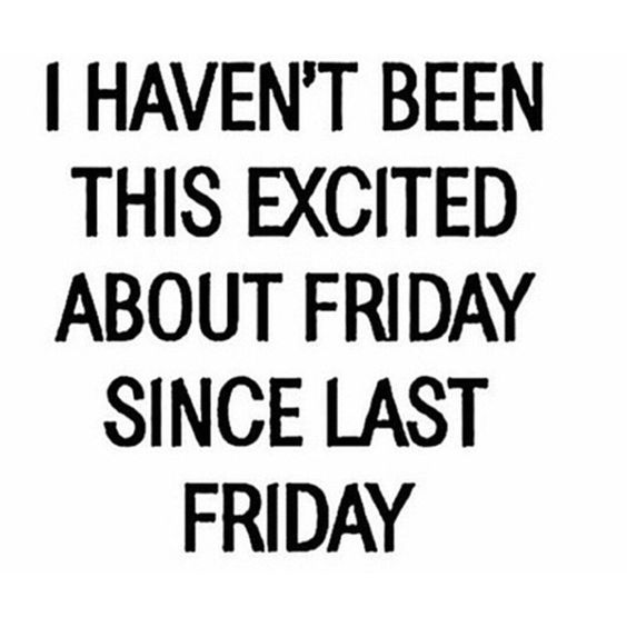 I Haven't Been This Friday Quotes