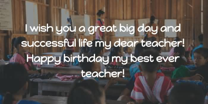 I wish you a great big day Happy Birthday Teacher perfect quote messages