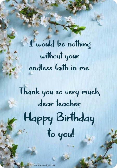 I would be nothing without your Happy Birthday Teacher wonderful quote messages