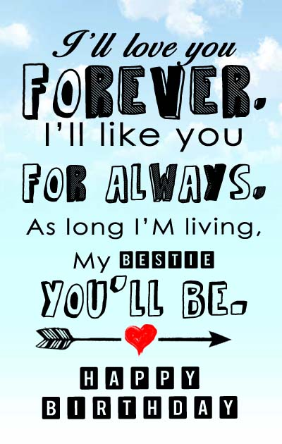 I'll love you forever I'll like Happy Birthday my bestie special message quote for you only