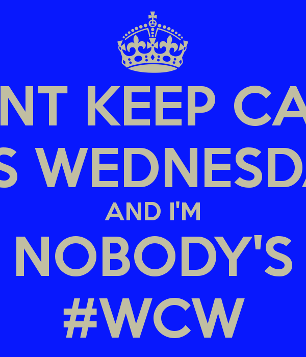 Isn't Keep Calm Is Wednesday Wcw Quotes