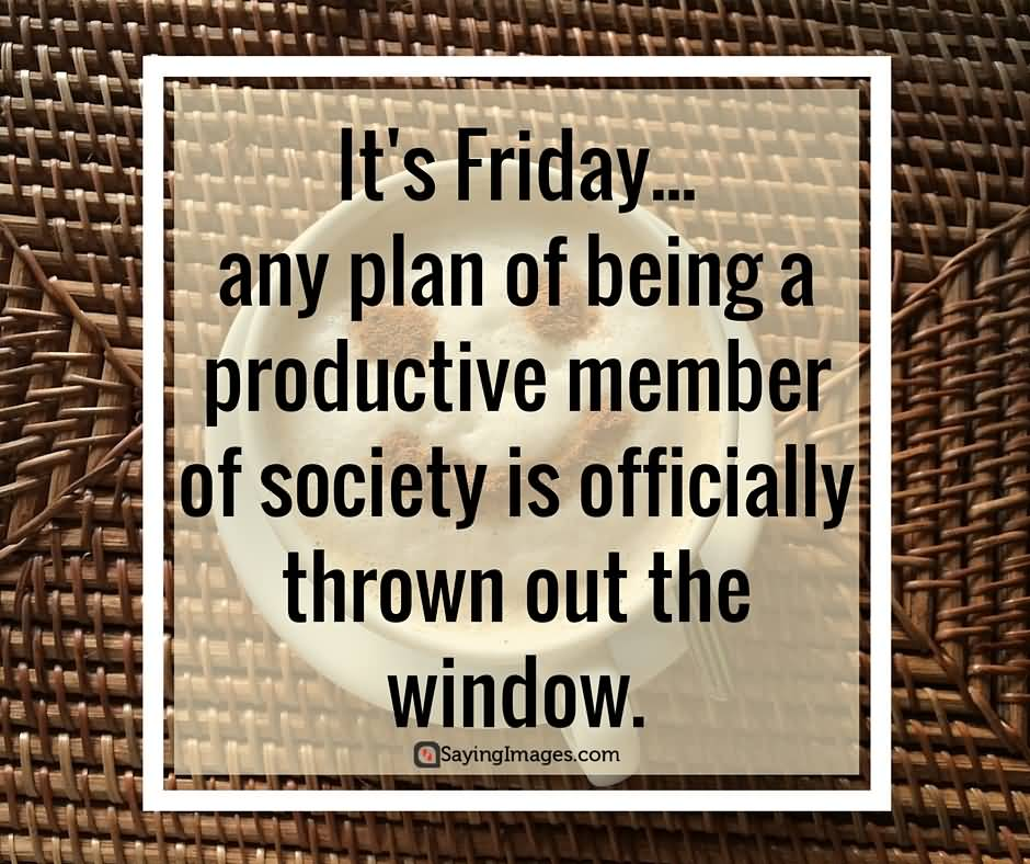 It's Friday Any Plan Friday Quotes