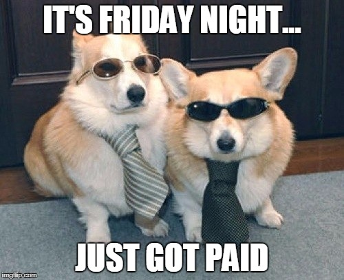 Its Friday Night Just Got Friday Meme