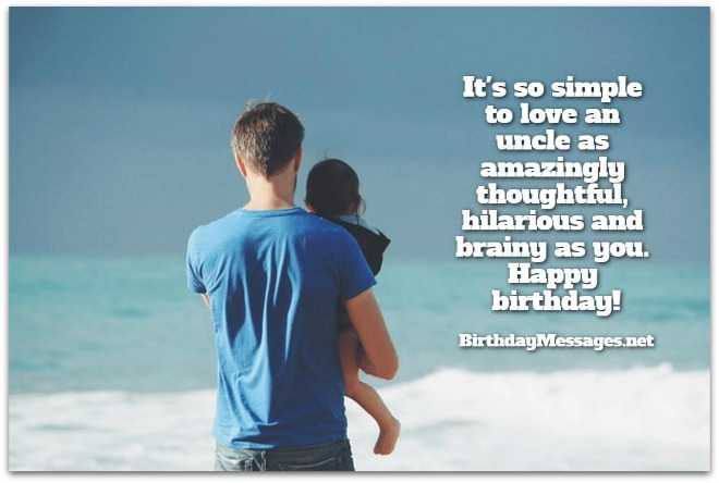 It's so simple to love an uncle as amazing Happy Birthday Uncle fantastic birthday messages wishes
