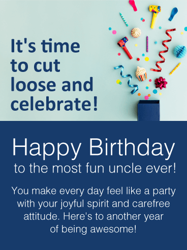 It's time to cut loose and celebrate Happy Birthday to the most fun Uncle ever awesome message card wishes