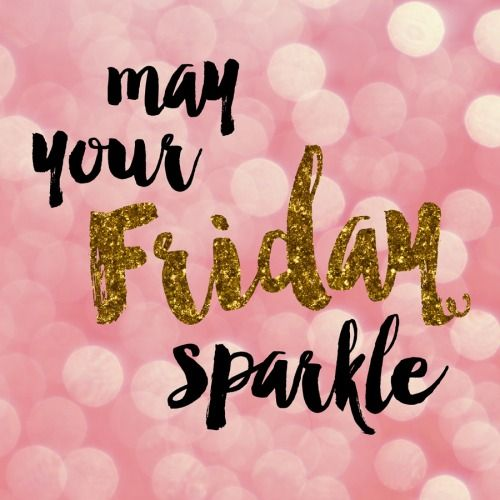 May Your Friday Sparkle Friday Quotes