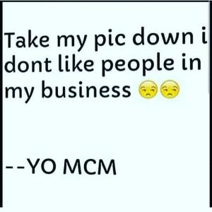 Mcm Quotes Take My Pic Down