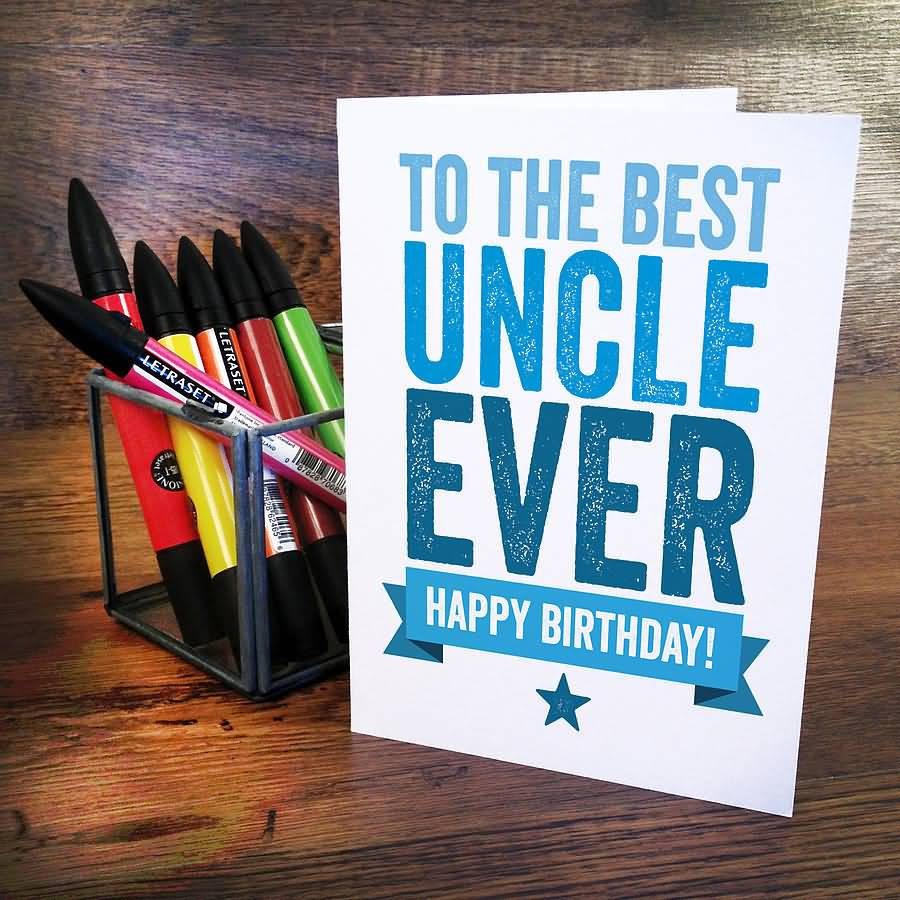 To the best Uncle ever happy birthday greeting wishes for him