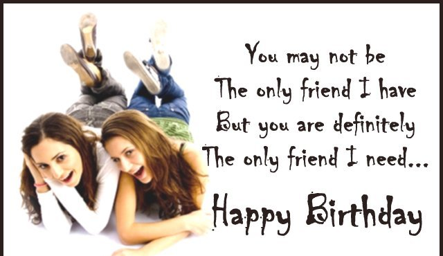 You may not be the only Happy Birthday friend best message wishes for her