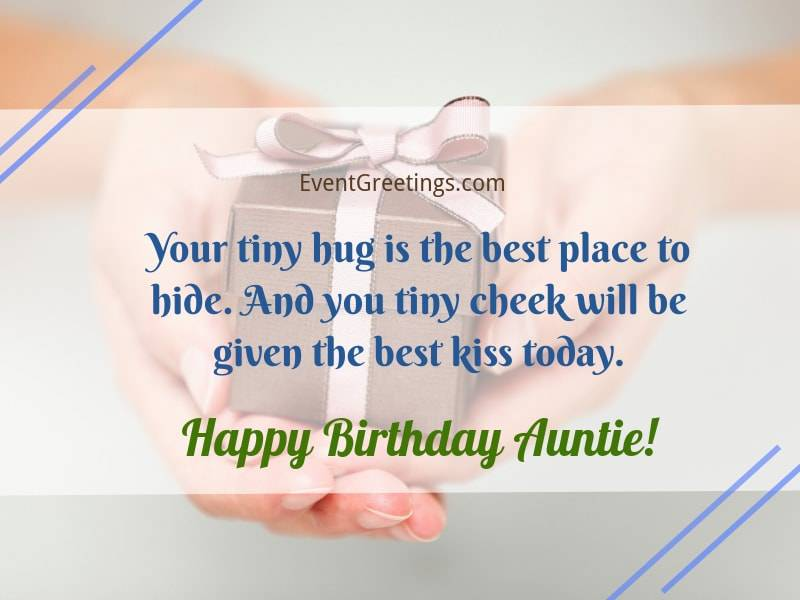 Your tiny hug is the best place Happy Birthday Auntie best birthday greeting message wishes