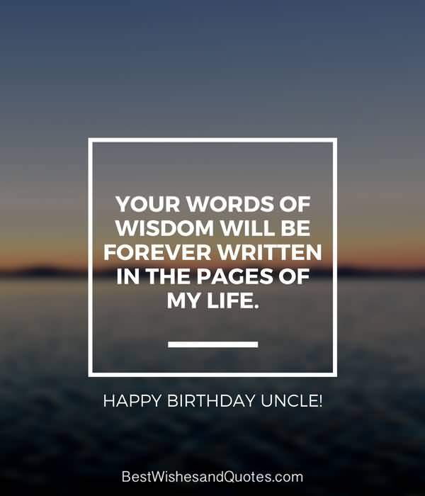 Your words of wisdom will be forever Happy Birthday Uncle beautiful quote wishes
