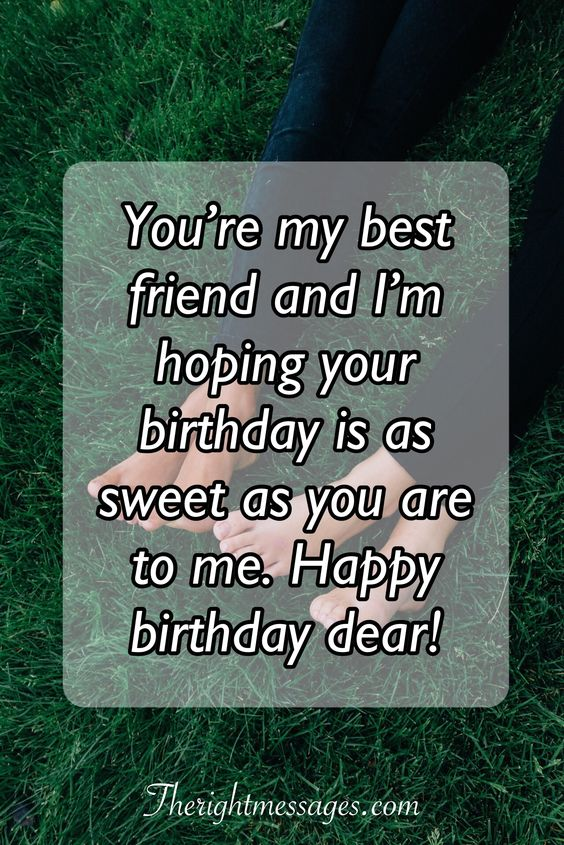 You're my best friend and i'm hoping Happy Birthday dear fantastic message wishes