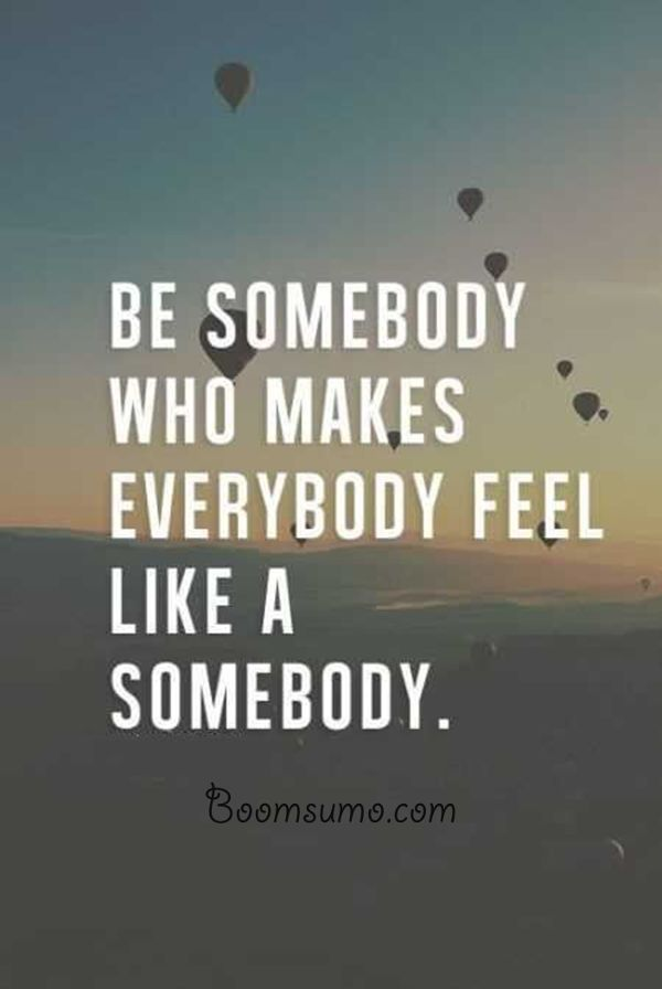 Be Somebody Who Makes Encouraging Quotes