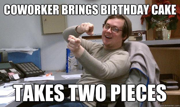Coworker Brings Birthday Cake Coworker Birthday Meme