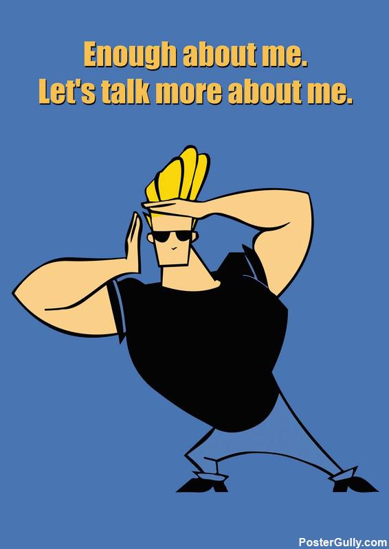 Enough About Me Let's Johnny Bravo Quotes