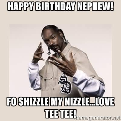 Fo Shizzle My Nizzle Happy Birthday Nephew Meme