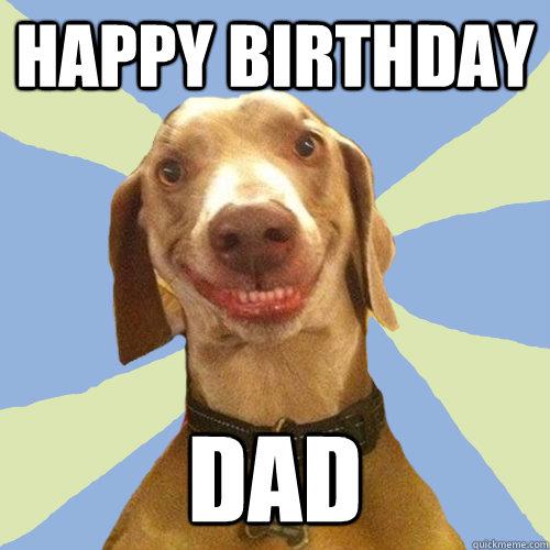 Happy Birthday Dad Happy Birthday Dad Meme