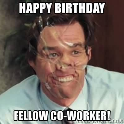 Happy Birthday Fellow Co Worker Coworker Birthday Meme