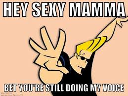 Hey Sexy Mamma Bet Johnny Bravo Quotes