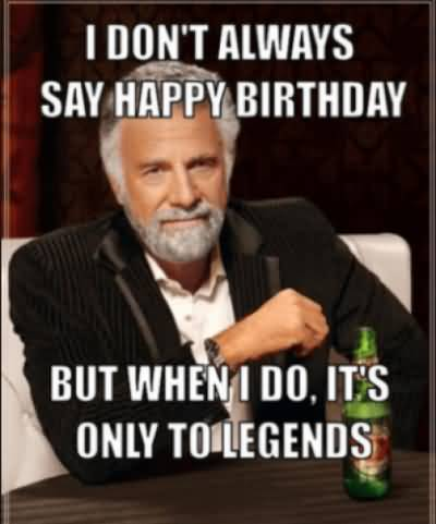 I Don't Always Say Happy Birthday Dad Meme