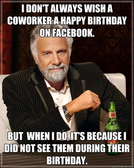 I Don't Always Wish Coworker Birthday Meme