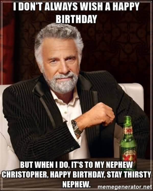 I Don't Always Wish Happy Birthday Nephew Meme