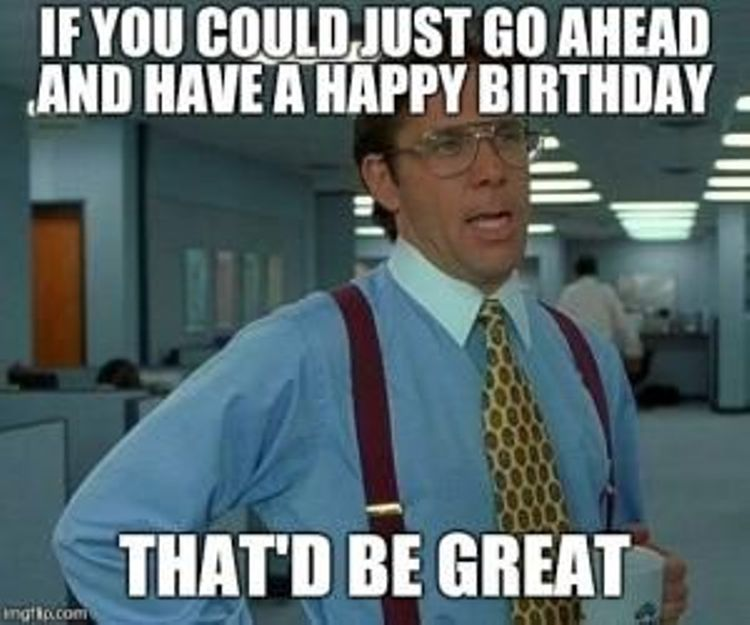 If You Could Just Coworker Birthday Meme