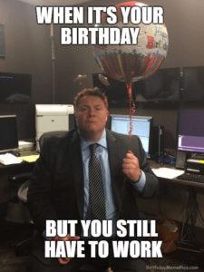 When It's Your Birthday Coworker Birthday Meme