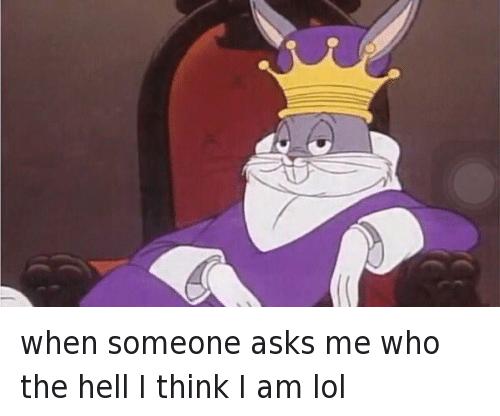 When Somone Asks Me Bugs Bunny Meme