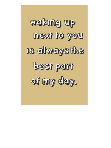 Best Part Of My Day I Love Waking Up Next To You Quotes