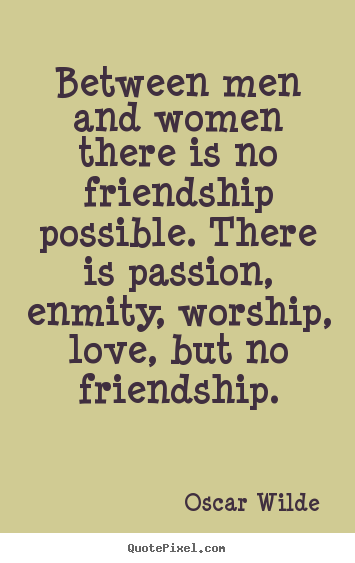Between Men And Women There Male Female Friendship Quotes