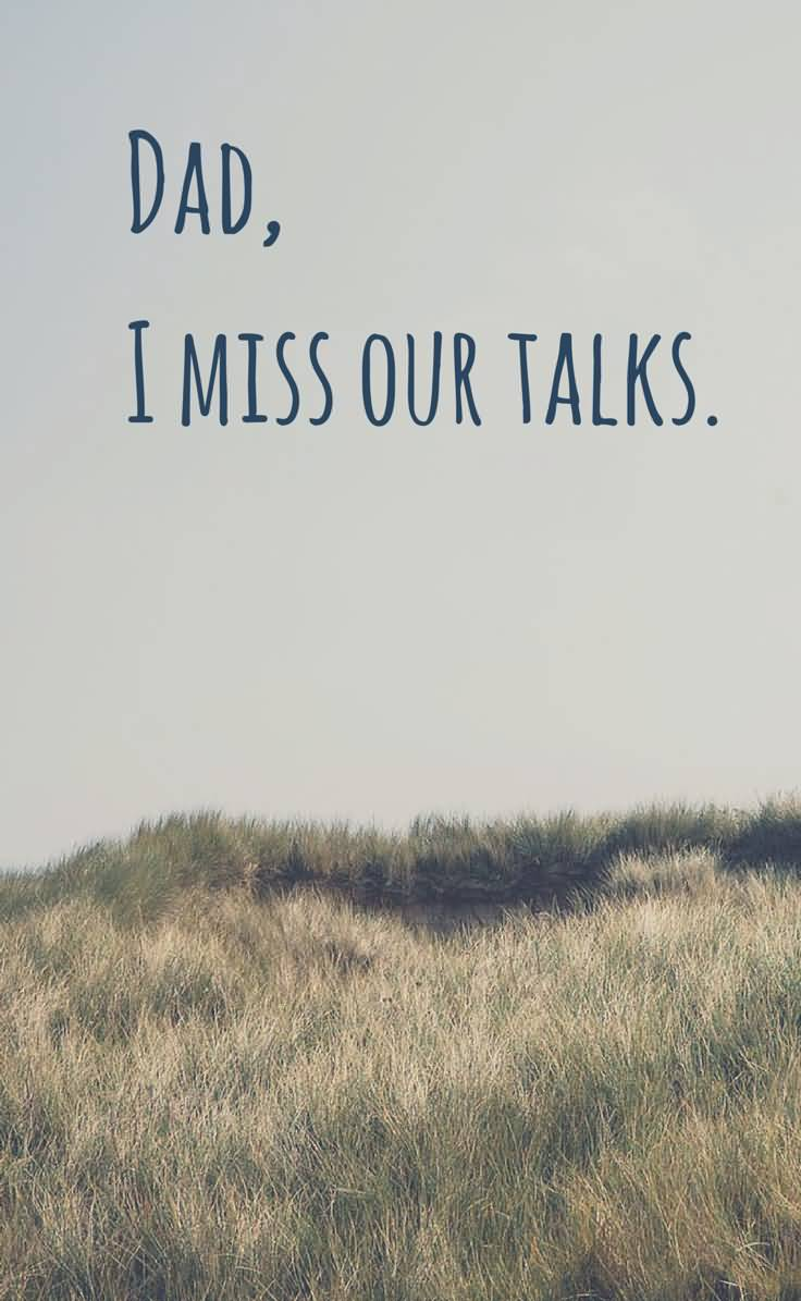 Dad I Miss Our Talks Soon To Be Father Quotes