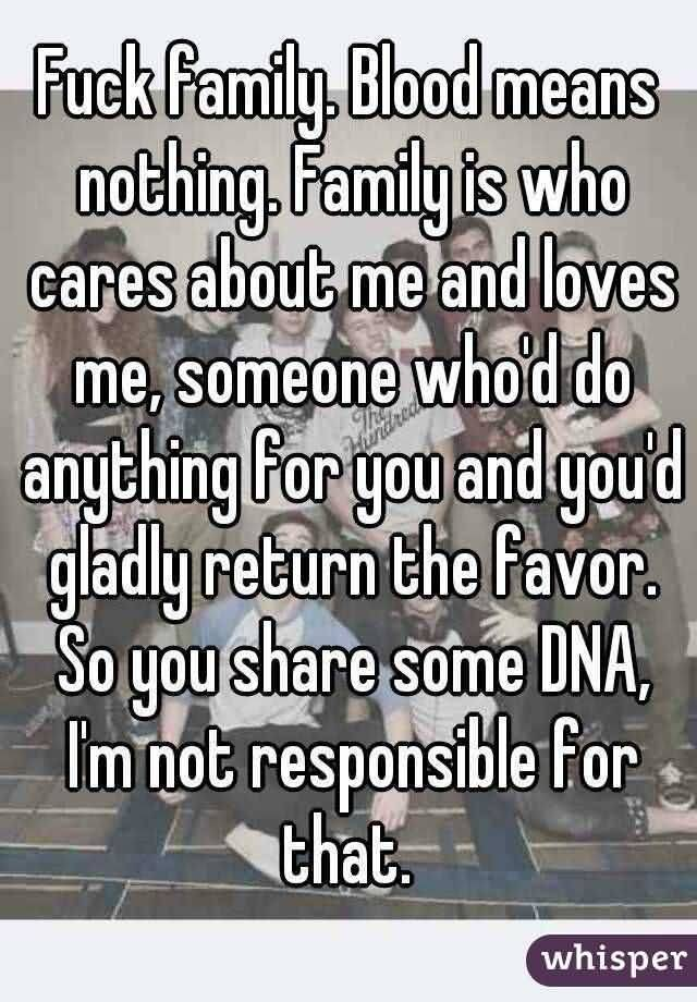 Family Blood Means Nothing Fake Family Quotes