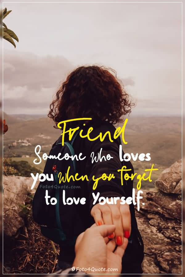 Friend Someone Who Loves Male Female Friendship Quotes