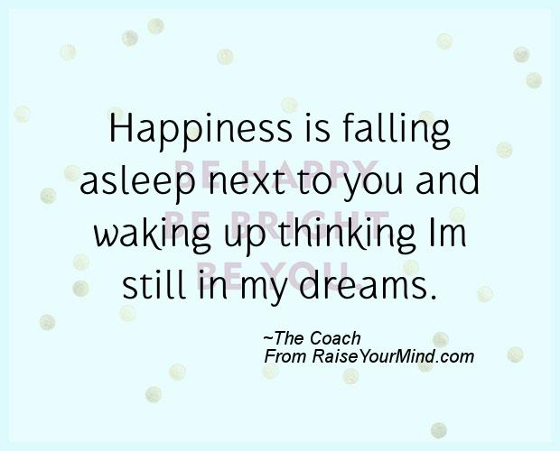 Happiness Is Falling Asleep I Love Waking Up Next To You Quotes