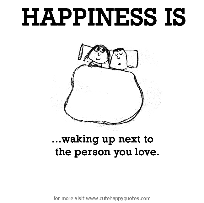 Happiness Is Waking Up I Love Waking Up Next To You Quotes