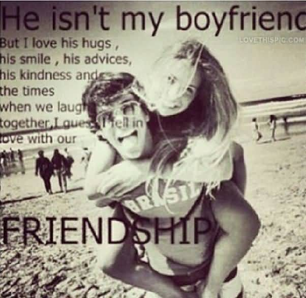 He Isn't My Boyfriend Male Female Friendship Quotes