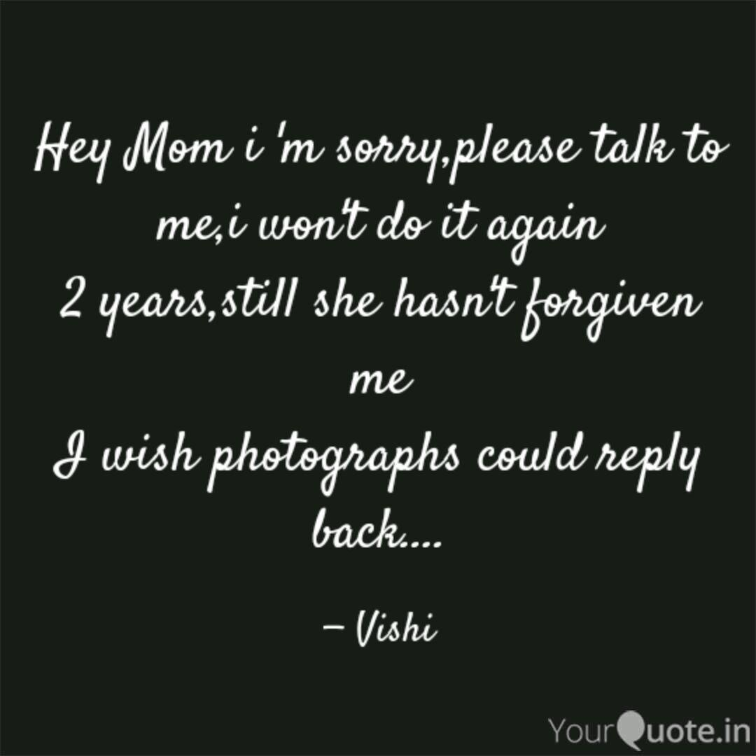 He Mom I'm Sorry Please Talk To Me Quotes
