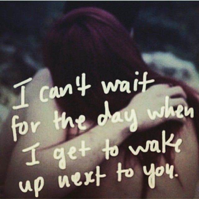 I Can't Wait For The Day I Love Waking Up Next To You Quotes