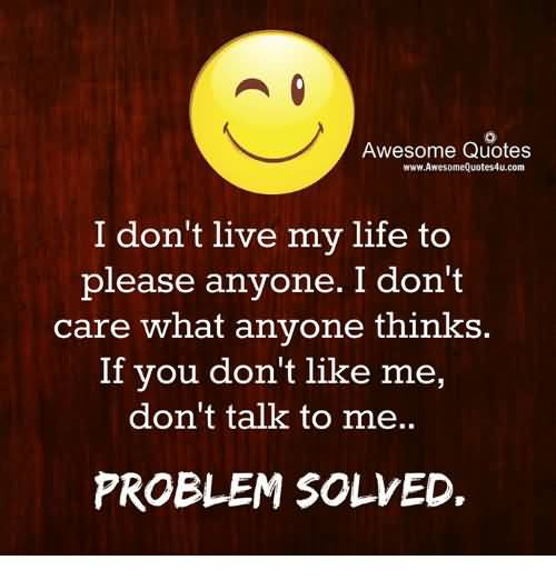 I Don't Live My Life Please Talk To Me Quotes