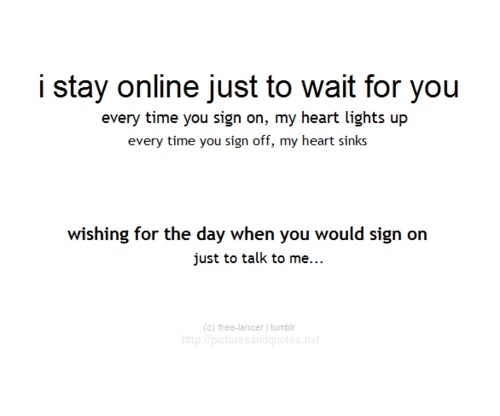 I Stay Online Just To Wait Please Talk To Me Quotes