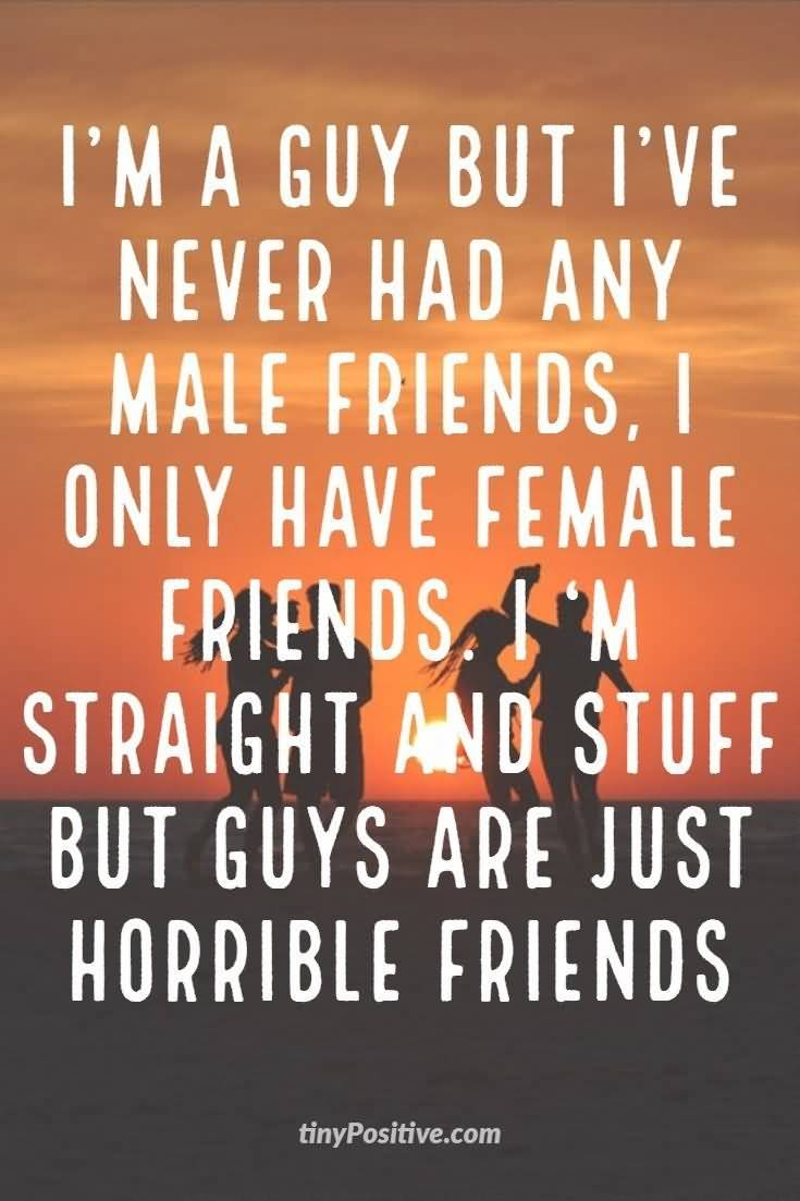 I'm A Guy But Male Female Friendship Quotes