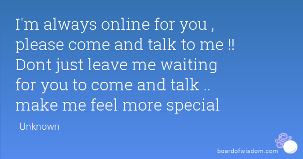 I'm Always Online For You Please Talk To Me Quotes